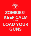 ZOMBIES! KEEP CALM AND LOAD YOUR GUNS - Personalised Poster large
