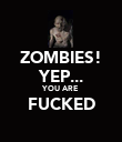 ZOMBIES! YEP... YOU ARE FUCKED  - Personalised Poster large