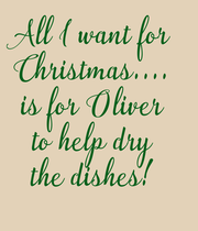 All I want for  Christmas....  is for Oliver  to help dry  the dishes!  - Personalised Large Wall Decal