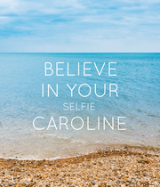 BELIEVE IN YOUR SELFIE CAROLINE  - Personalised Poster large