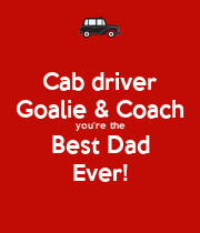 Cab driver Goalie & Coach you're the Best Dad Ever! - Personalised Poster large