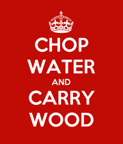 CHOP WATER AND CARRY WOOD - Personalised Poster large