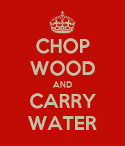 CHOP WOOD AND CARRY WATER - Personalised Poster large