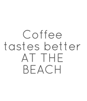 Coffee tastes better AT THE BEACH - Personalised Large Wall Decal
