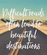Difficult roads often lead to beautiful destinations - Personalised Large Wall Decal