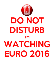 DO NOT DISTURB I'M WATCHING EURO 2016 - Personalised Poster large