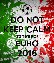 DO NOT KEEP CALM IT'S TIME FOR EURO 2016 - Personalised Poster large