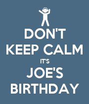 DON'T KEEP CALM IT'S JOE'S BIRTHDAY - Personalised Poster large