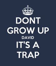 DONT GROW UP DAVID IT'S A TRAP - Personalised Large Wall Decal