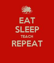 EAT SLEEP TEACH REPEAT  - Personalised Poster large
