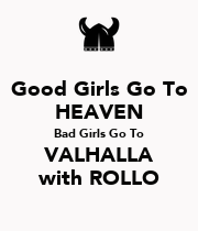 Good Girls Go To HEAVEN Bad Girls Go To VALHALLA with ROLLO - Personalised Poster large