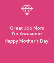 Great Job Mom I'm Awesome  Happy Mother's Day!  - Personalised Poster large