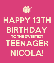 HAPPY 13TH BIRTHDAY TO THE SWEETEST TEENAGER NICOLA! - Personalised Poster large