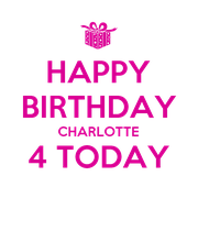 HAPPY BIRTHDAY CHARLOTTE 4 TODAY  - Personalised Poster large