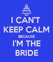 I CAN'T  KEEP CALM BECAUSE I'M THE BRIDE - Personalised Poster large
