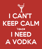 I CAN'T  KEEP CALM 'cause I NEED A VODKA - Personalised Large Wall Decal