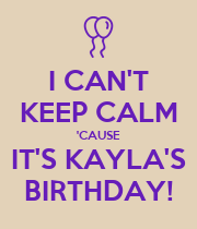 I CAN'T KEEP CALM 'CAUSE IT'S KAYLA'S BIRTHDAY! - Personalised Poster large