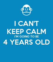 I CAN'T KEEP CALM I'M GOING TO BE 4 YEARS OLD  - Personalised Poster large