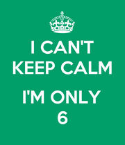 I CAN'T KEEP CALM  I'M ONLY 6 - Personalised Large Wall Decal