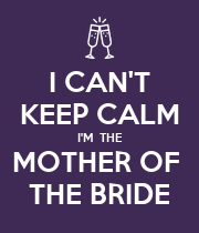 I CAN'T KEEP CALM I'M  THE MOTHER OF  THE BRIDE - Personalised Large Wall Decal