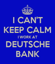 I CAN'T KEEP CALM I WORK AT DEUTSCHE BANK - Personalised Poster large