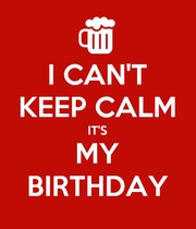I CAN'T KEEP CALM IT'S MY BIRTHDAY - Personalised Poster large