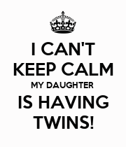 I CAN'T KEEP CALM MY DAUGHTER  IS HAVING TWINS! - Personalised Large Wall Decal