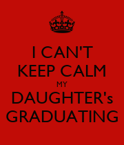 I CAN'T KEEP CALM MY DAUGHTER's GRADUATING - Personalised Poster large