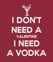 I DON'T NEED A VALENTINE I NEED A VODKA - Personalised Poster large