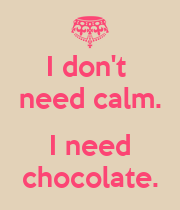 I don't  need calm.  I need chocolate. - Personalised Poster large