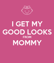 I GET MY GOOD LOOKS FROM MOMMY  - Personalised Poster large