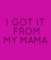 I GOT IT  FROM MY MAMA - Personalised Poster large