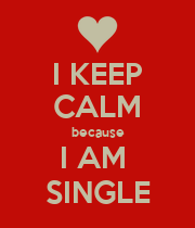 I KEEP CALM because I AM  SINGLE - Personalised Poster large