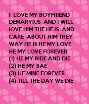 I  LOVE MY BOYFRIEND  DEMARYIUS  AND I WILL  lOVE HIM THE HE IS  AND   CARE  ABOUT HIM THEY  WAY HE IS HE MY LOVE  - Personalised Poster large