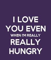 I LOVE YOU EVEN WHEN I'M REALLY REALLY HUNGRY - Personalised Poster large