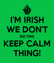 I'M IRISH WE DON'T DO THIS KEEP CALM THING! - Personalised Poster large