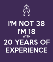 I'M NOT 38 I'M 18 WITH 20 YEARS OF EXPERIENCE - Personalised Large Wall Decal