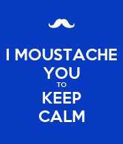 I MOUSTACHE YOU TO KEEP CALM - Personalised Poster large