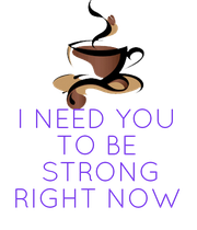 I NEED YOU TO BE  STRONG RIGHT NOW - Personalised Poster large