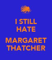 I STILL HATE  MARGARET THATCHER - Personalised Poster large
