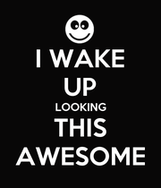 I WAKE UP LOOKING THIS AWESOME - Personalised Poster large