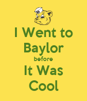 I Went to Baylor before It Was Cool - Personalised Large Wall Decal