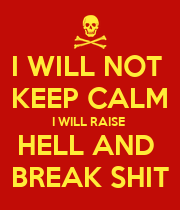 I WILL NOT  KEEP CALM I WILL RAISE  HELL AND  BREAK SHIT - Personalised Large Wall Decal