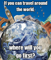 If you can travel around the world, where will you go first? - Personalised Poster large