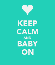 KEEP CALM AND BABY ON - Personalised Poster large