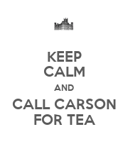 KEEP CALM AND CALL CARSON FOR TEA - Personalised Poster large