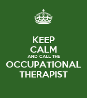 KEEP CALM AND CALL THE OCCUPATIONAL THERAPIST - Personalised Poster small