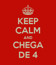 KEEP CALM AND CHEGA DE 4 - Personalised Poster large