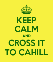 KEEP CALM AND CROSS IT TO CAHILL - Personalised Poster large