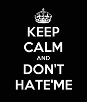 KEEP CALM AND DON'T HATE'ME - Personalised Poster large